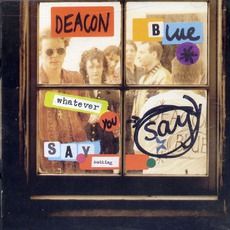 Whatever You Say, Say Nothing mp3 Album by Deacon Blue