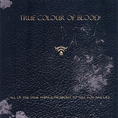 All Of The True Things I'm About To Tell You Are Lies mp3 Album by True Colour Of Blood