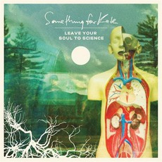 Leave Your Soul To Science (Deluxe Edition) mp3 Album by Something For Kate