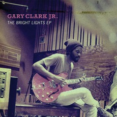 The Bright Lights EP mp3 Album by Gary Clark, Jr.