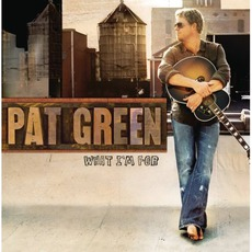 What I'm For mp3 Album by Pat Green