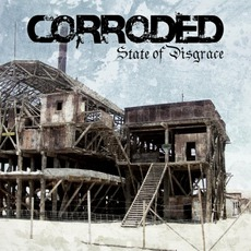State Of Disgrace mp3 Album by Corroded