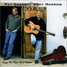 Songs We Wish We'd Written mp3 Album by Pat Green & Cory Morrow