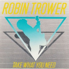 Take What You Need mp3 Album by Robin Trower