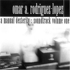 A Manual Dexterity: Soundtrack Volume One mp3 Soundtrack by Omar Rodriguez-Lopez