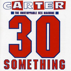 30 Something mp3 Album by Carter The Unstoppable Sex Machine