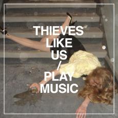 Play Music mp3 Album by Thieves Like Us