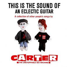 This Is The Sound Of An Eclectic Guitar - A Collection Of Other People's Songs mp3 Artist Compilation by Carter The Unstoppable Sex Machine