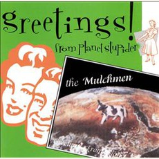 Greetings From Planet Stupider mp3 Album by Mulchmen