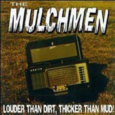 Louder Than Dirt, Thicker Than Mud! mp3 Album by Mulchmen
