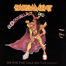 Gloryhallastoopid (Or, Pin The Tail On The Funky) (Remastered) mp3 Album by Parliament