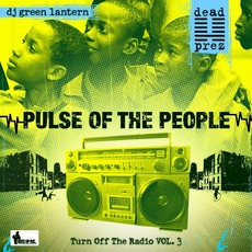 Turn Off The Radio: The Mixtape, Volume 3: Pulse Of The People mp3 Album by Dead Prez