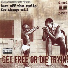 Turn Off The Radio: The Mixtape, Volume 2: Get Free Or Die Tryin' mp3 Artist Compilation by Dead Prez