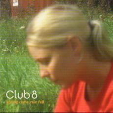 Spring Came, Rain Fell mp3 Album by Club 8