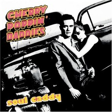 Soul Caddy mp3 Album by Cherry Poppin' Daddies