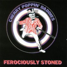 Ferociously Stoned (Re-Issue) mp3 Album by Cherry Poppin' Daddies