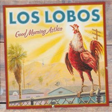 Good Morning Aztlan mp3 Album by Los Lobos