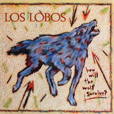 How Will The Wolf Survive? mp3 Album by Los Lobos