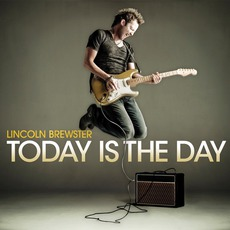 Today Is The Day mp3 Album by Lincoln Brewster