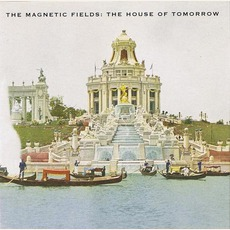 The House Of Tomorrow mp3 Album by The Magnetic Fields