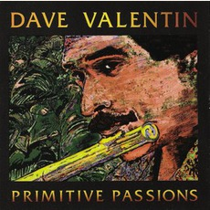 Primitive Passions mp3 Album by Dave Valentin