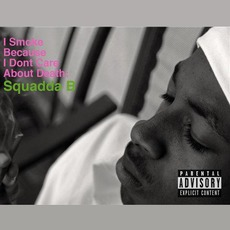 I Smoke Because I Dont Care About Death mp3 Album by Squadda B