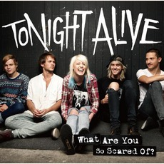 What Are You So Scared Of? (Japanese Edition) mp3 Album by Tonight Alive