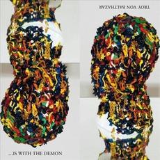 ...Is With The Demon mp3 Album by Troy Von Balthazar