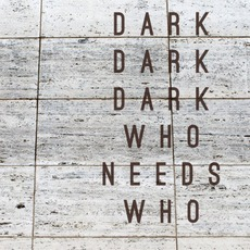 Who Needs Who mp3 Album by Dark Dark Dark