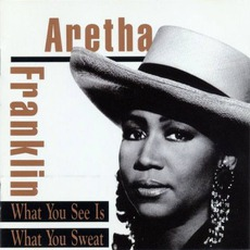 What You See Is What You Sweat mp3 Album by Aretha Franklin
