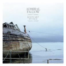 Boots Met My Face (Deluxe Edition) mp3 Album by Admiral Fallow