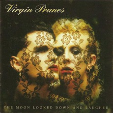 The Moon Looked Down And Laughed (Remastered) mp3 Album by Virgin Prunes