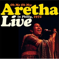 Oh Me Oh My: Live In Philly, 1972 (Remastered) mp3 Live by Aretha Franklin