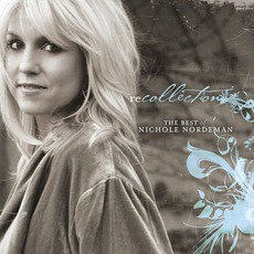 Recollection: The Best Of Nichole Nordeman mp3 Artist Compilation by Nichole Nordeman