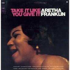 Take It Like You Give It mp3 Artist Compilation by Aretha Franklin