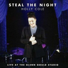 Steal The Night: Live At The Glenn Gould Studio by Holly Cole