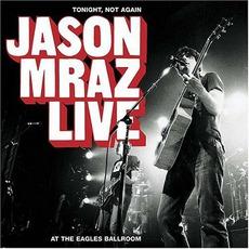 Tonight Not Again: Jason Mraz Live At Eagles Ballroom