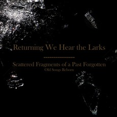 Scattered Fragments Of A Past Forgotten: Old Songs Reborn mp3 Album by Returning We Hear The Larks