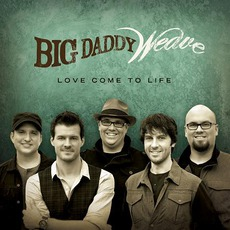 Love Come To Life mp3 Album by Big Daddy Weave