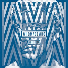 Knee Deep mp3 Album by WhoMadeWho