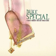 I Never Thought This Day Would Come mp3 Album by Duke Special