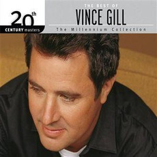 20th Century Masters - The Best Of VInce Gill: The Millennium Collection