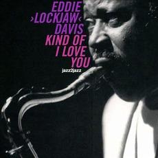 """Kind Of I Love You mp3 Album by Eddie """"Lockjaw"""" Davis"""