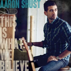 This Is What We Believe mp3 Album by Aaron Shust