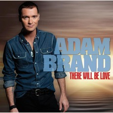There Will Be Love mp3 Album by Adam Brand