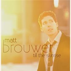 Till The Sunrise mp3 Album by Matt Brouwer