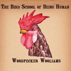The Bird School Of Being Human mp3 Album by Woodpecker Wooliams