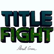 Floral Green mp3 Album by Title Fight
