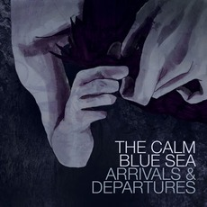 Arrivals & Departures mp3 Album by The Calm Blue Sea