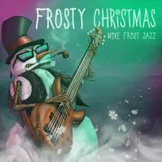 Frosty Christmas mp3 Album by Mike Frost Jazz